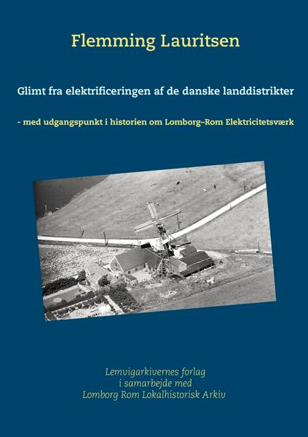 Glimt fra elektrificeringen af de danske landdistrikter af Lemvig Arkiverne, Flemming Lauritsen og Lomborg Rom Lokalhistorisk Arkiv m.fl.