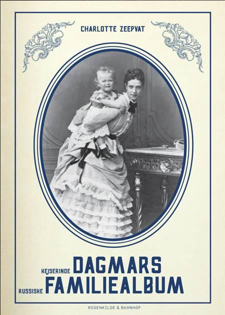 Kejserinde Dagmars familiealbum af Charlotte Zeepvat