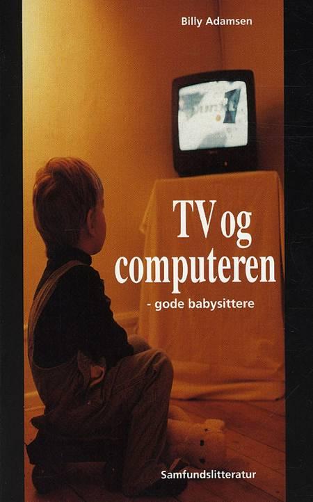 Tv og computeren - gode babysittere af Billy Adamsen
