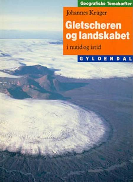 Gletscheren og landskabet af Johannes Kr³ger