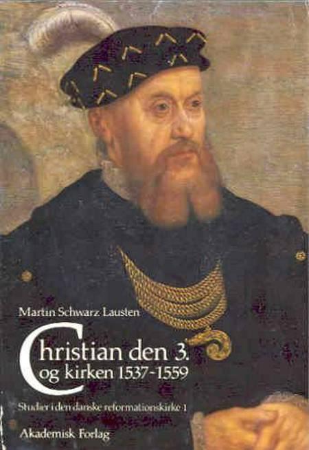 Christian d. 3. og kirken (1537-1559) af Martin Schwarz Lausten