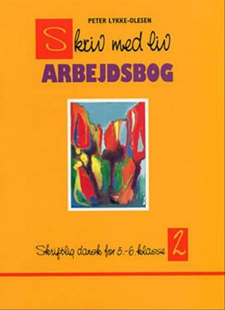 Skriv med liv af Peter Lykke-Olesen, Birgitte Kierkegaard og Lene Lykke-Olesen m.fl.