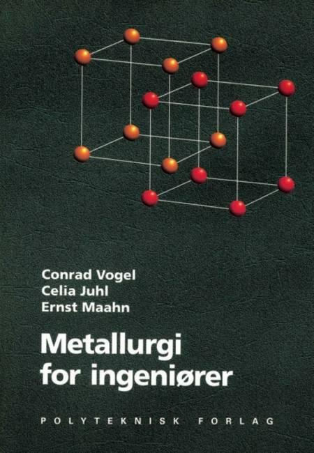 Metallurgi for ingeniører af Conrad Vogel, Celia Juhl og Ernst Maahn