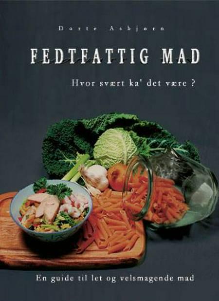 Fedtfattig mad - hvor svært ka´ det være? af Dorte Asbjørn