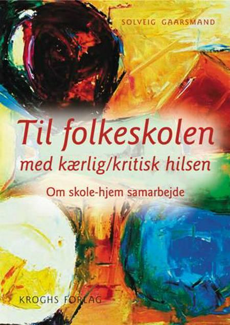 Til Folkeskolen med kærlig/kritisk hilsen af Solveig Gaarsmand