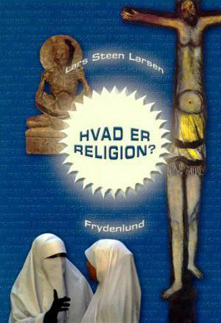 Hvad er religion? af Lars Steen Larsen