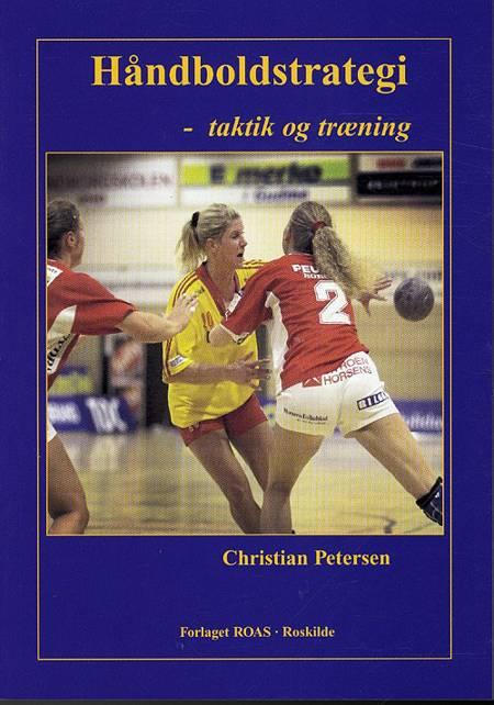 Håndboldstrategi - taktik og træning af Christian Petersen