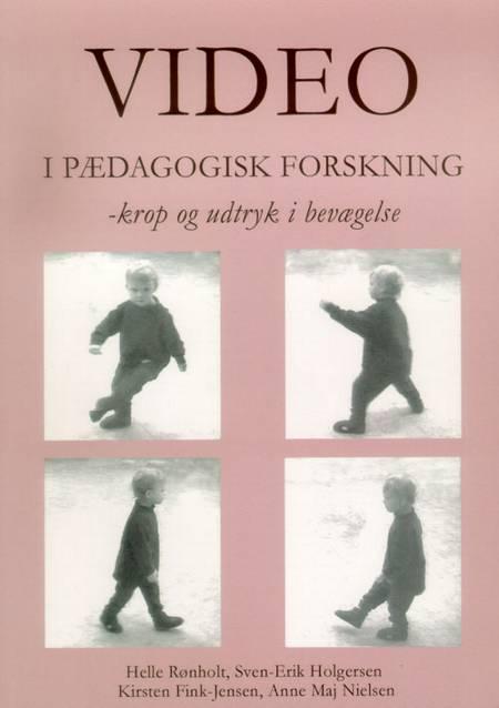 Video i pædagogisk forskning af Helle Rønholt, Sven-Erik Holgersen og Kirsten Fink-Jensen m.fl.