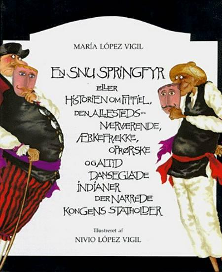 En snu springfyr eller Historien om Fiffiel, den allestedsnærværende, ærkefrække, oprørske og altid danseglade indianer der narrede kongens statholder af María López Vigil