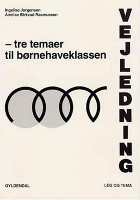 Vejledning - tre temaer til børnehaveklassen af Kirsten Holck Rantorp, Anelise Birkvad Rasmussen og Ingelise Jørgensen