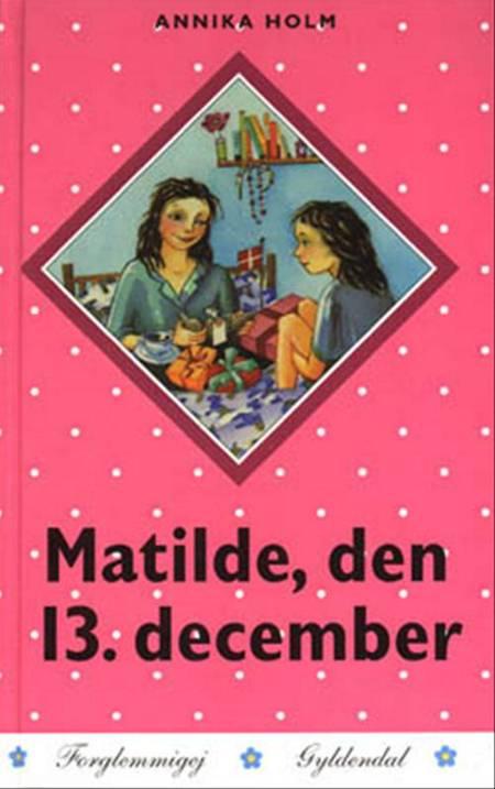 Matilde, den 13. december af Annika Holm