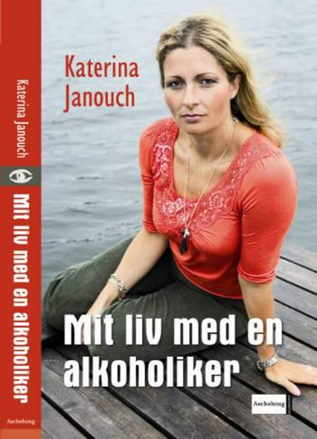 Mit liv med en alkoholiker af Katerina Janouch