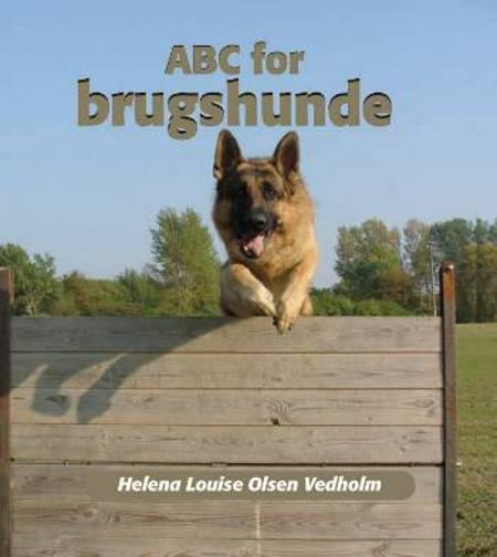 ABC for brugshunde af Helena Louise Olsen Vedholm