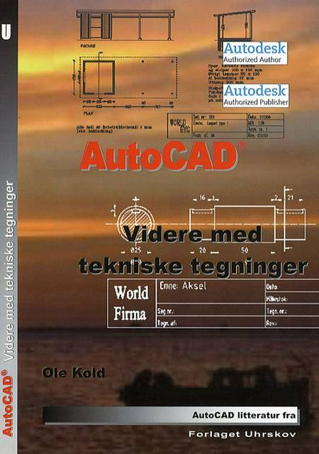 AutoCAD - videre med tekniske tegninger af Ole Kold