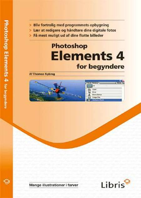 Photoshop Elements 4 for begyndere af Thomas Nykrog