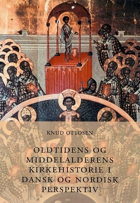 Oldtidens og middelalderens kirkehistorie i dansk og nordisk perspektiv af Knud Ottosen
