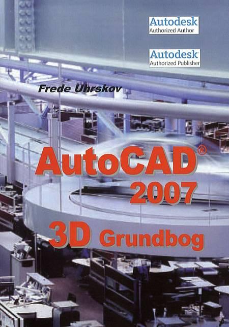 AutoCAD 2007 - 3D grundbog af Frede Uhrskov