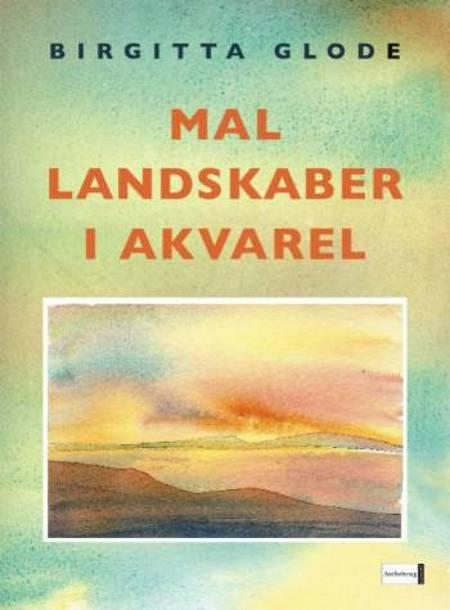 Mal landskaber i akvarel af Birgitta Glode