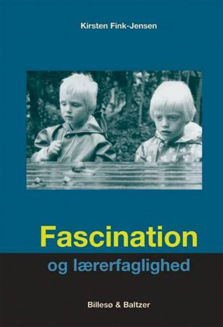 Fascination og lærerfaglighed af Kirsten Fink-Jensen og Kirsten Fink Jensen