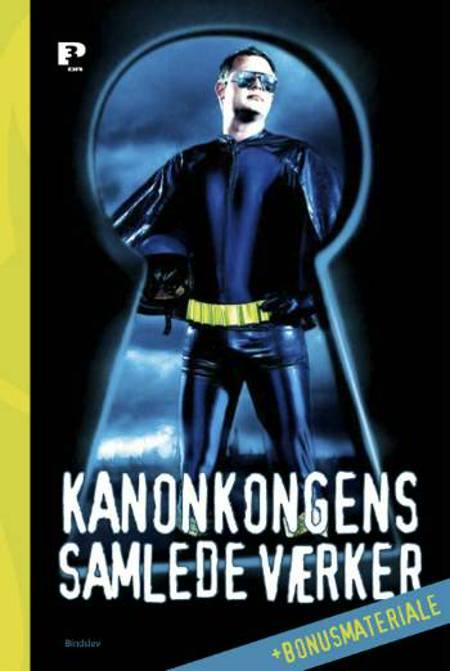Kanonkongens samlede værker + bonusmateriale af Jesper Holm og Henrik Povlsen