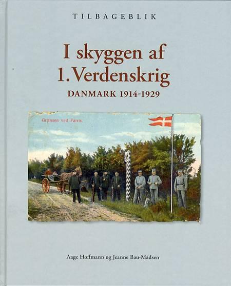 I skyggen af 1. Verdenskrig af Jeanne Bau Madsen, Jeanne Bau-Madsen, Aage Hoffmann, Bau Madsen Hoffmann og Bau-Madsen Hoffmann