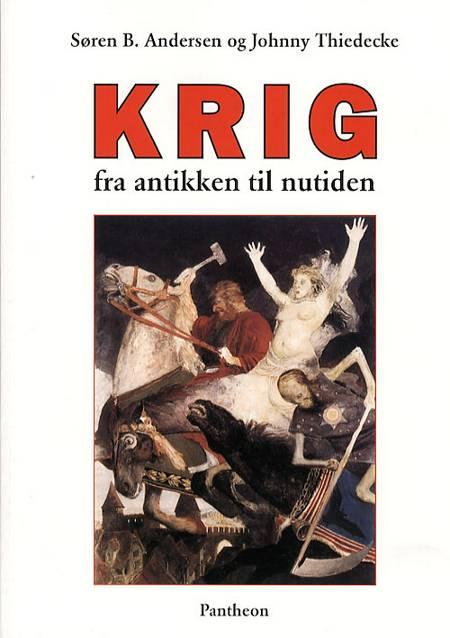 Krig fra antikken til nutiden af Johnny Thiedecke og Søren B. Andersen