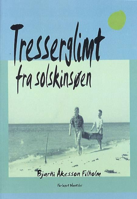 Tresserglimt fra Solskinsøen af Bjarni Åkesson Filholm