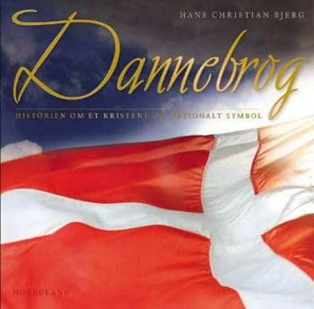 Dannebrog - historien om et kristent og nationalt symbol af Hans Christian Bjerg