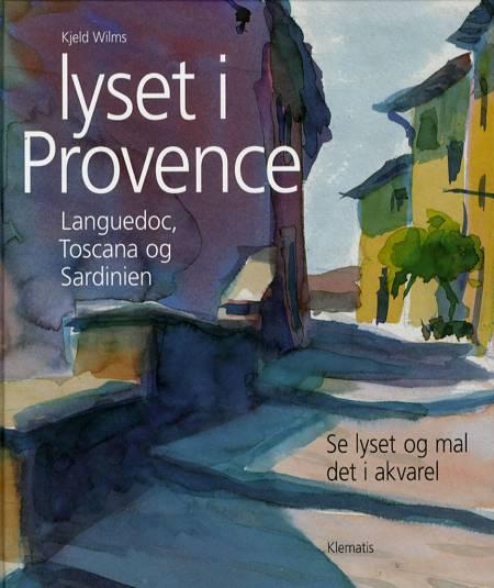 Lyset i Provence, Languedoc, Toscana og Sardinien af Kjeld Wilms