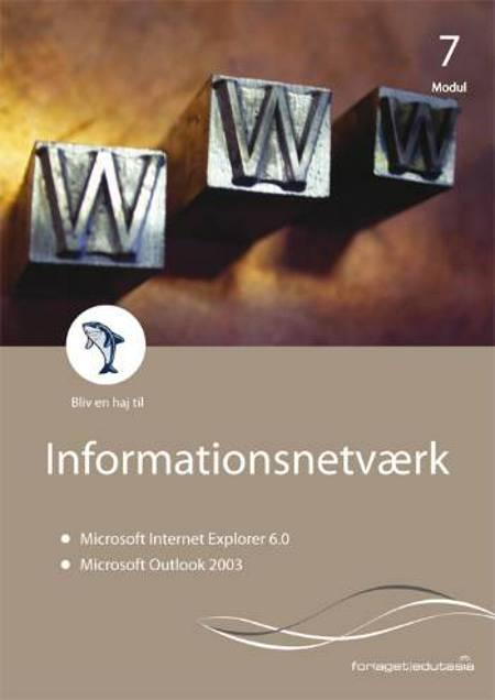 Informationsnetværk - Microsoft Internet Explorer 6.0 & Outlook 2003 af Uffe Vestergaard og Lone Riemer Henningsen