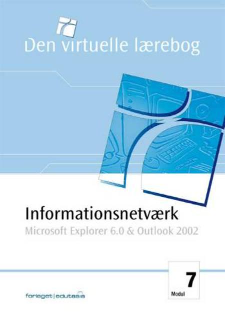 Informationsnetværk - Microsoft Internet Explorer 6.0 & Outlook 2002 af Uffe Vestergaard og Lone Riemer Henningsen