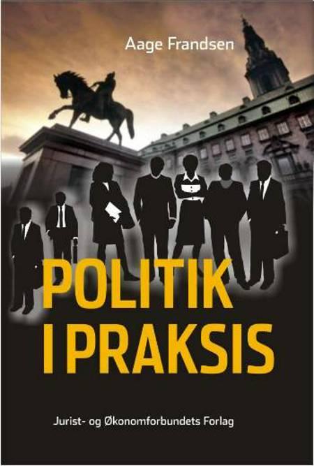 Politik i praksis af Aage Frandsen