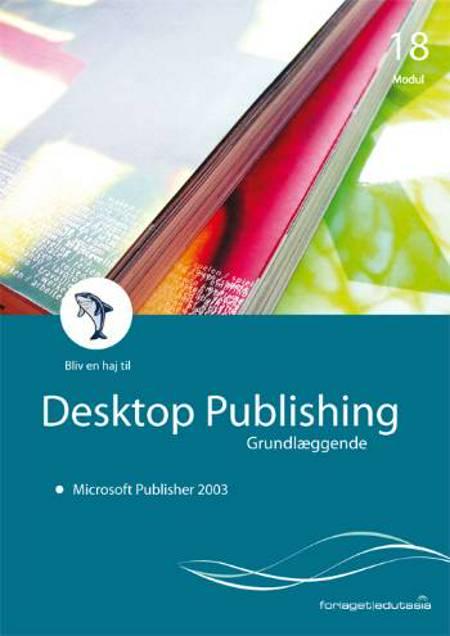 Desktop publishing - Microsoft Publisher 2003 af Lone Riemer Henningsen