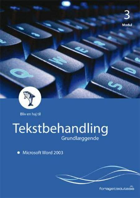 Tekstbehandling, grundlæggende - Microsoft Word 2003 af Lone Riemer Henningsen