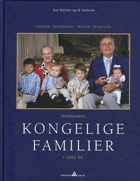Danmarks kongelige familier i 1000 år af Ib Askholm og Kay Nielsen