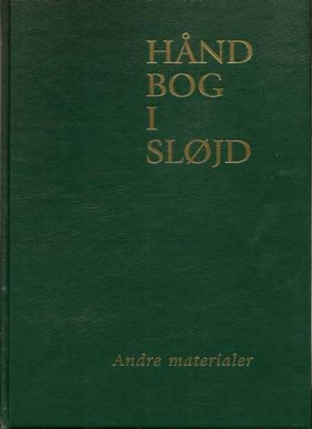 Håndbog i sløjd af Kaj Sørensen, Torben Hansen, Chen Hanghøj, Kurt Jørgensen og kurt Svarre m.fl.