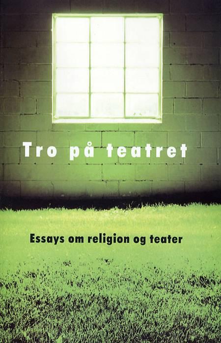 Tro på teatret af Bent Holm, Kacke Götrick og Sarah Di Bella m.fl.