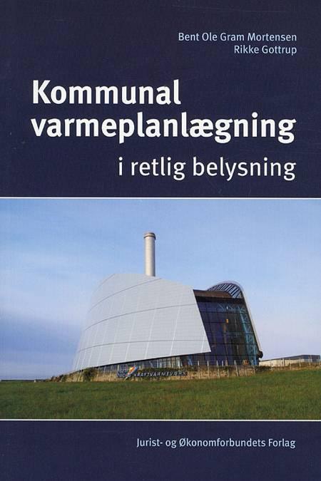 Kommunal varmeplanlægning i retlig belysning af Bent Ole Gram Mortensen og Rikke Gottrup
