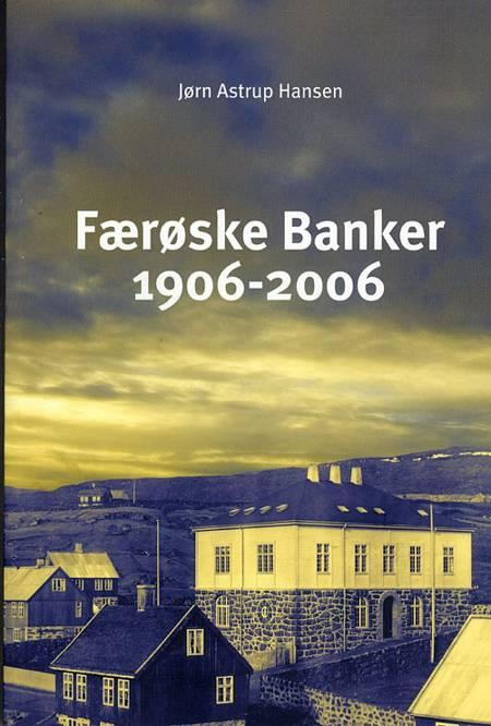 Færøske banker 1906-2006 af Jørn Astrup Hansen og Hansen J