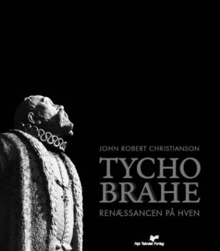 Tycho Brahe - renæssancen på Hven af John Robert Christianson