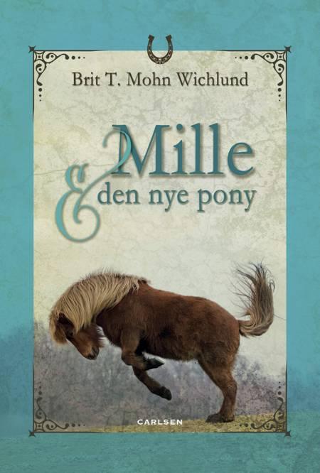 Mille & den nye pony af Brit Wichlund og Brit T. Mohn Wichlund