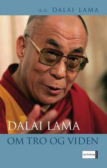 Dalai Lama om Tro og viden af Dalai Lama