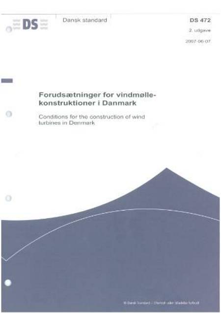 DS 472: 2007. Forudsætninger for vindmøllekonstruktioner i Danmark af Dansk Standard