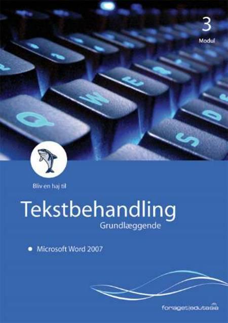 Bliv en haj til tekstbehandling, grundlæggende - Microsoft Word 2007 af Lone Riemer Henningsen