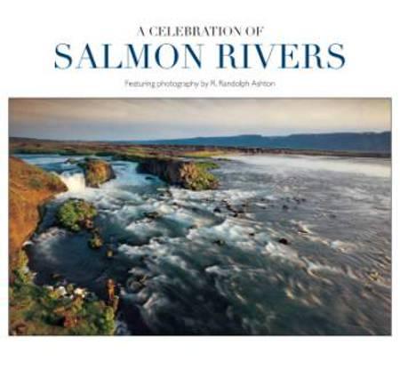 A Celebration of Salmon Rivers af R. Randolph Ashton