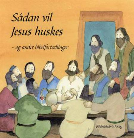 Sådan vil Jesus huskes og andre bibelfortællinger af Anne Margrethe Raabjerg Hvas