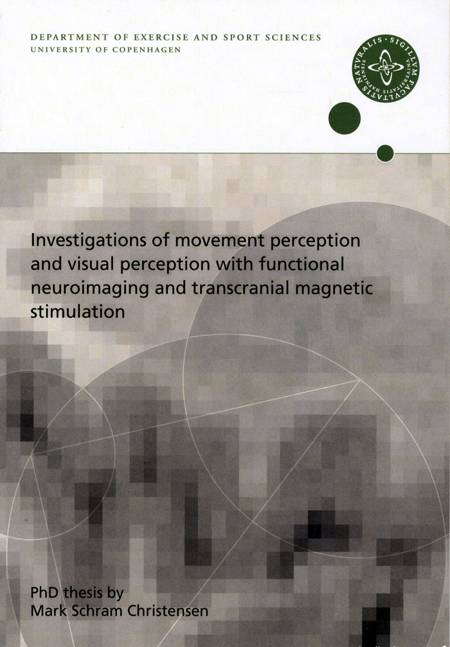 Investigations of movement perception and visual perception with functional neuroimaging and transcranial magnetic stimulation af Mark Schram Christensen