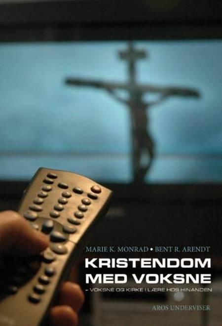 Kristendom med voksne af Marie K. Monrad og Bent R. Arendt