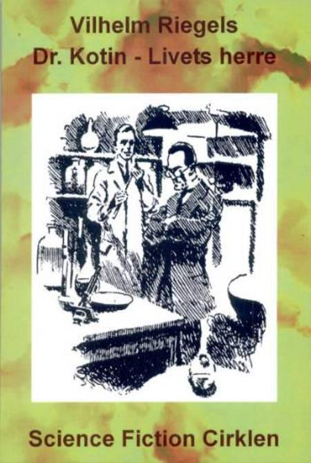Dr. Kotin - livets herre af Vilhelm Riegels