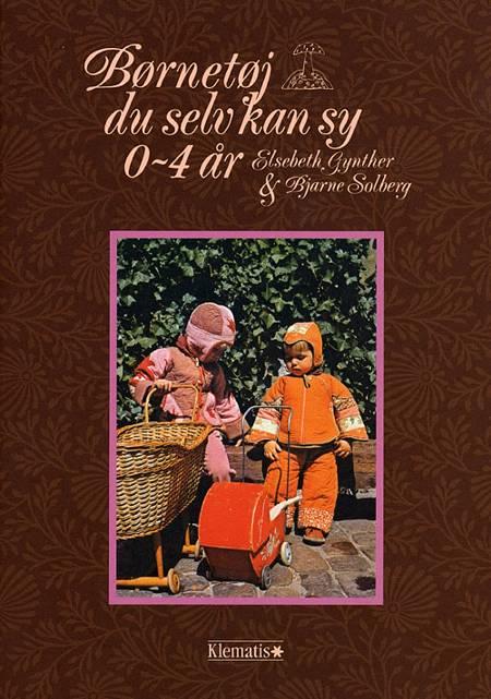 Børnetøj du selv kan sy 0-4 år af Elsebeth Gynther og Bjarne Solberg